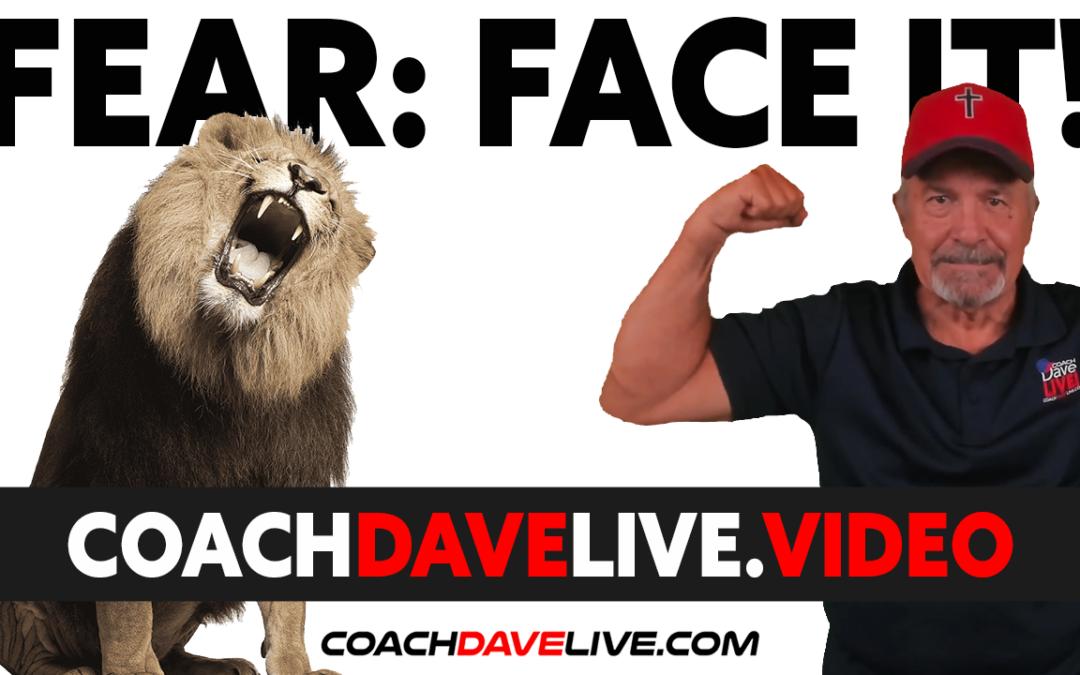 Coach Dave LIVE | 7-20-2021 | FEAR: FACE IT!
