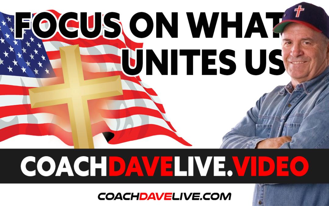 Coach Dave LIVE | 6-21-2021 | FOCUS ON WHAT UNITES US