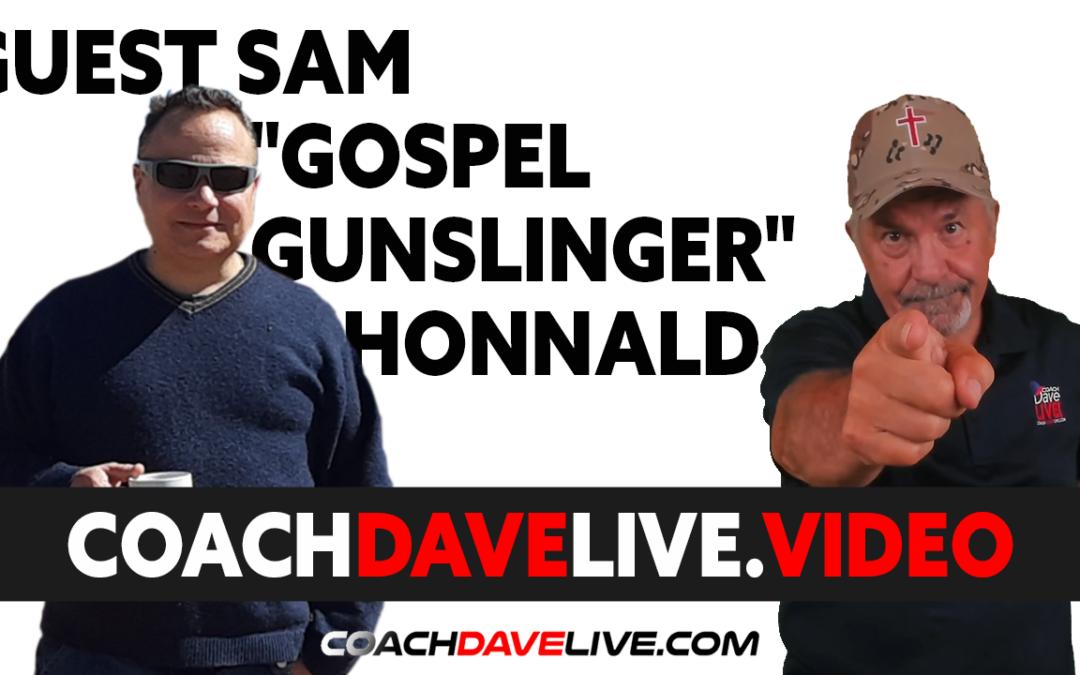 "Coach Dave LIVE | 7-23-2021 | GUEST SAM ""GOSPEL GUNSLINGER"" HONNOLD"