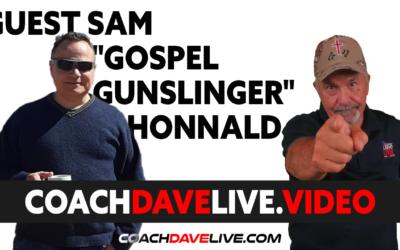 "Coach Dave LIVE   7-23-2021   GUEST SAM ""GOSPEL GUNSLINGER"" HONNOLD"