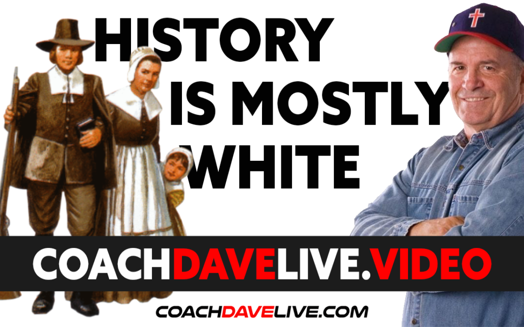 Coach Dave LIVE | 6-24-2021 | HISTORY IS MOSTLY WHITE