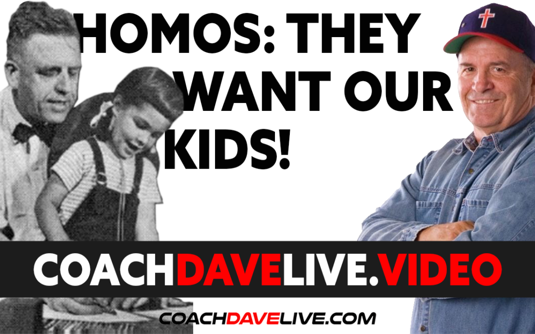 Coach Dave LIVE | 7-8-2021 | HOMOS: THEY WANT OUR KIDS!