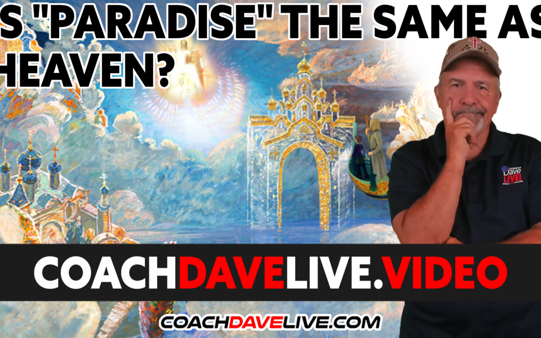 """Coach Dave LIVE   10-19-2021   IS """"PARADISE"""" THE SAME AS HEAVEN?"""