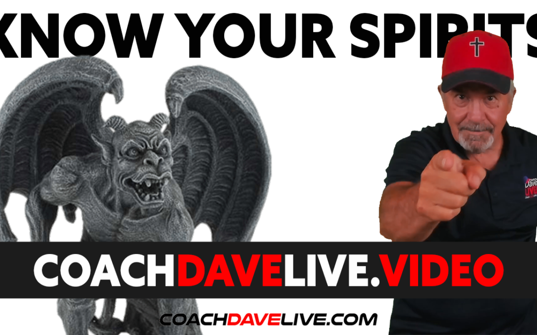 Coach Dave LIVE | 7-21-2021 | KNOW YOUR SPIRITS