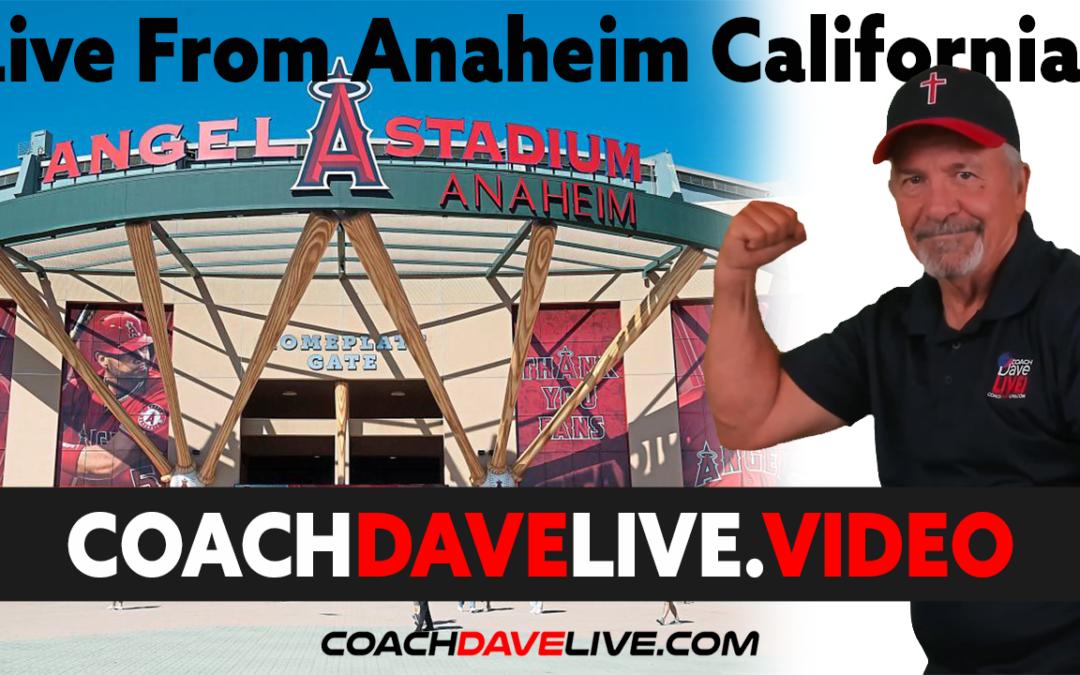 COACH DAVE LIVE | 7-19-2021 | LIVE FROM ANNAHEIM, CA