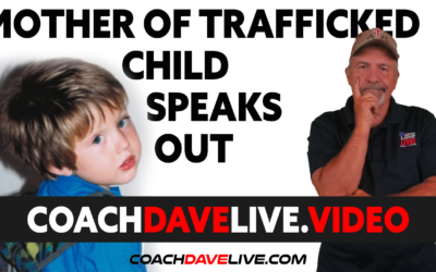 Coach Dave LIVE   7-22-2021   MOTHER OF TRAFFICKED CHILD SPEAKS OUT