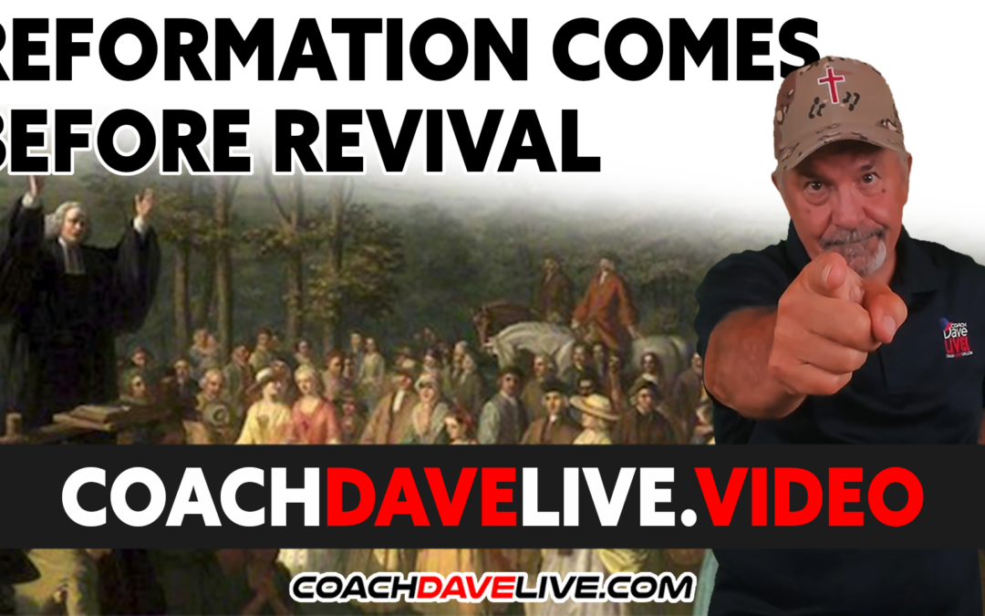 Coach Dave LIVE | 9-16-2021 | REFORMATION COMES BEFORE REVIVAL