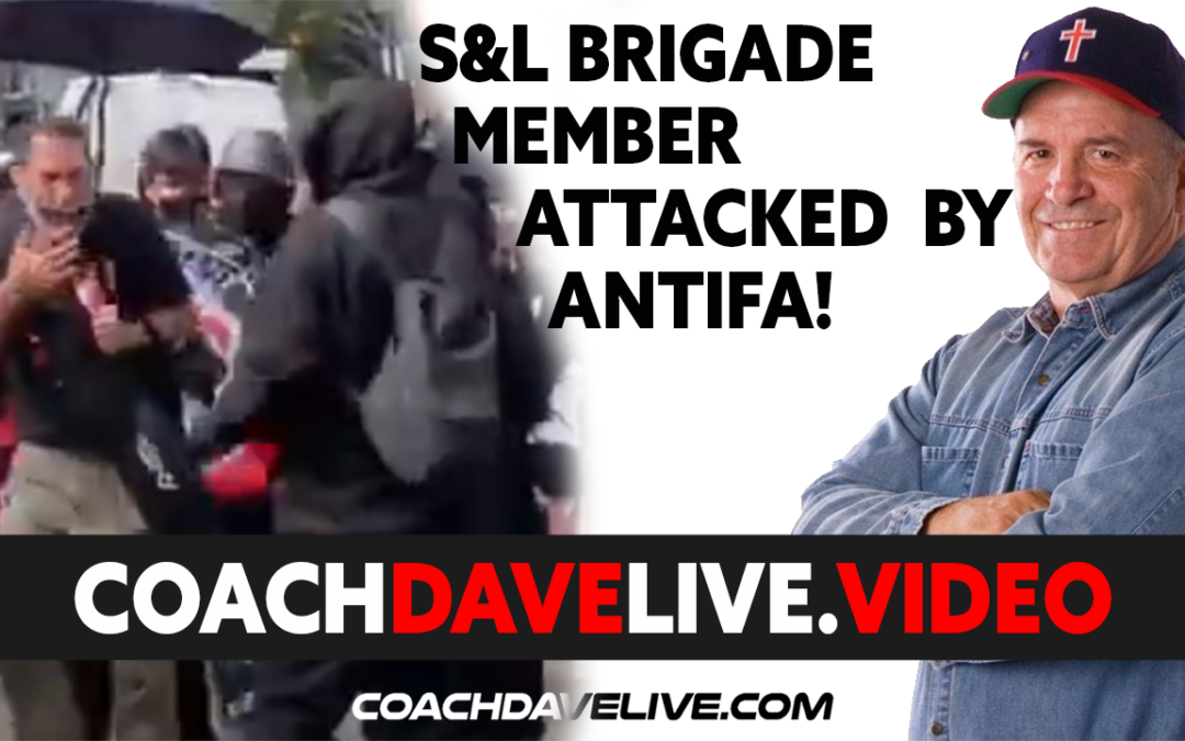 Coach Dave LIVE | 7-5-2021 | S&L BRIGADE MEMBER ATTACKED BY ANTIFA!