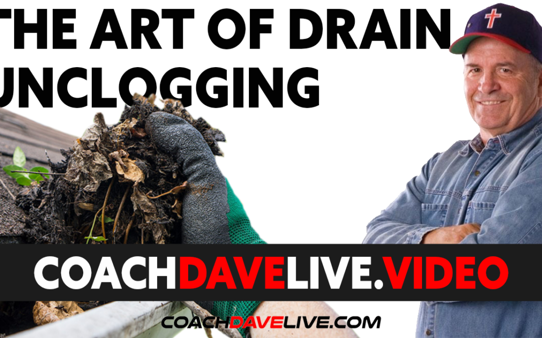 Coach Dave LIVE | 7-9-2021 | THE ART OF UNCLOGGING