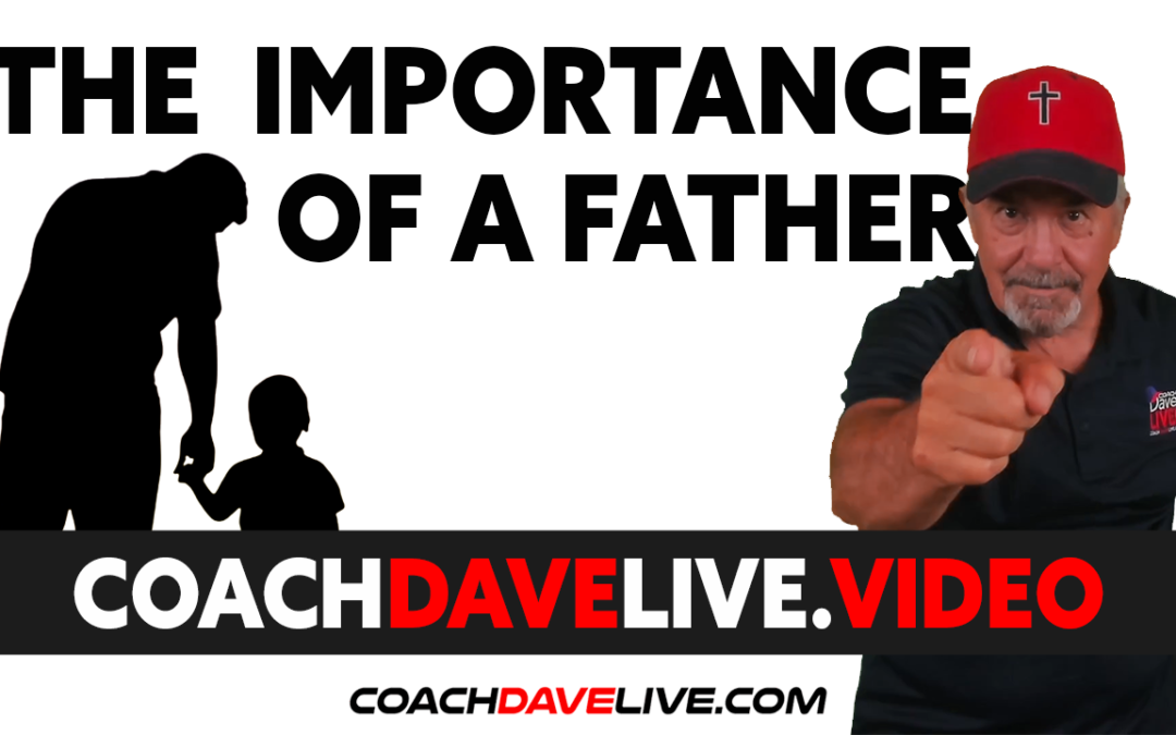 Coach Dave LIVE | 7-14-2021 | THE IMPORTANCE OF A FATHER