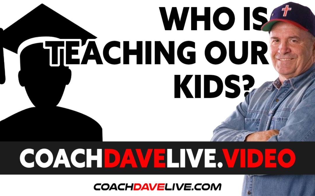 Coach Dave LIVE | 7-13-2021 | WHO IS TEACHING OUR KIDS?