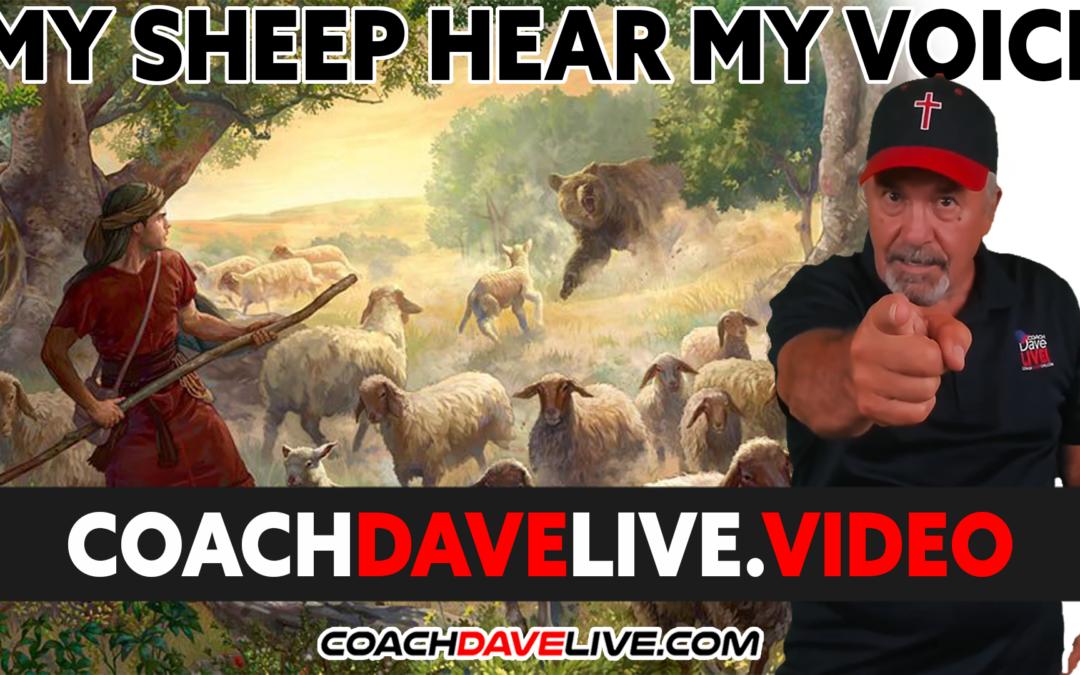 Coach Dave LIVE   10-14-2021   MY SHEEP HEAR MY VOICE